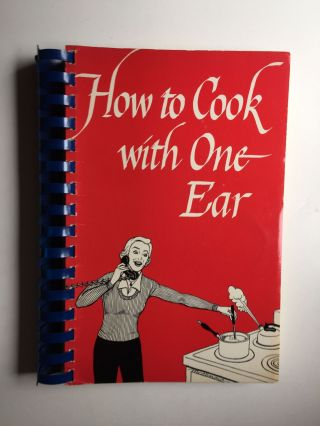 How to Cook With One Ear (While the Others on the Phone} A Guide toCulinary Craftsmanship for the...