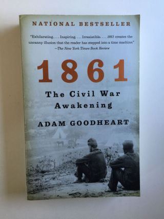 1861 the Civil War Awakening. Adam Goodheart.