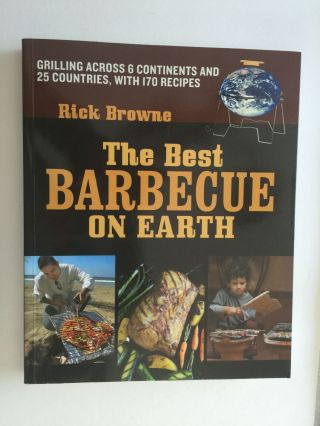 The Best Barbecue On Earth Grilling Across 6 Continents and 25 Countries, With 170 Recipes. Rick...
