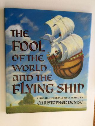 The Fool Of The World And the Flying Ship A Russian Folktale From The Skazki Of Polevoi....