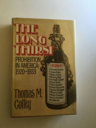 The Long Thirst Prohibition in America, 1920-1933. Thomas M. Coffey.