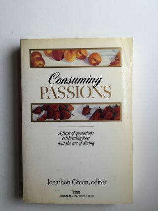 Consuming Passions: a Feast of Quotations Celebrating Food and the Art of Dining. Jonathon Green