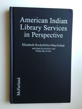 American Indian Library Services In Perspective From Petroglyphs to Hypertext. Elizabeth Rockefeller-Macarthur.
