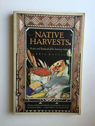 Native Harvests. Recipes and Botanicals of the American Indian. Harrie Kavasc