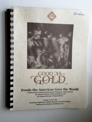 Proceedings of Good as Gold: Foods the Americas Gave the World A Smithsonian Institution...