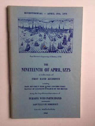THE NINETEENTH OF APRIL, 1775. A Collection of First Hand Accounts including Paul Revere's Ride, The Concord Fight, Battle of Lexington, March of the British. Being the Depositions & Narratives of Persons Who Participated. Clement Sawtells.