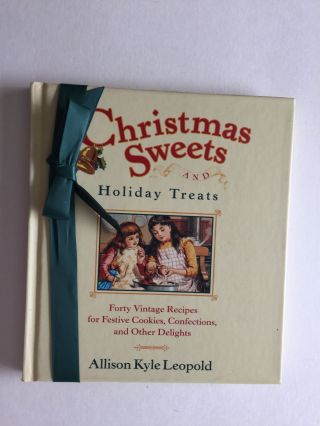 Christmas Sweets And Holiday Treats Forty Vintage Recipes for Festive Cookies, Confections, and...