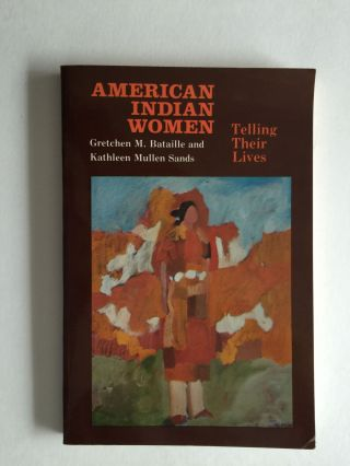 American Indian Women Telling Their Lives. Gretchen M. Bataille, Kathleen Mullen Sands