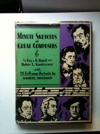 Minute Sketches of Great Composers. Helen L. Kaufmann, Eva B. Hansl