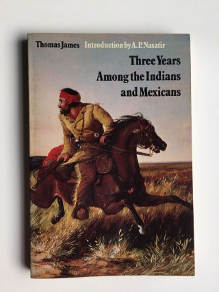 Three Years Among the Indians and Mexicans. Thomas and James, A. P. Nasatire
