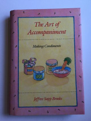 The Art of Accompaniment Making Condiments. Jeffree Sapp Brooks