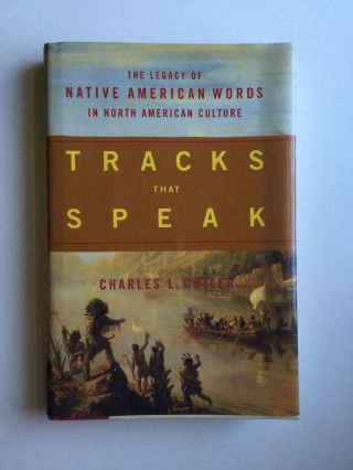 Tracks That Speak: The Legacy of Native American Words in North American Culture. Charles Cutler