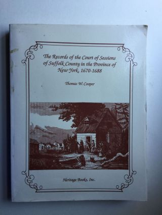 The Records of The Court of Sessions of Suffolk County in the Province of New York 1670 1688....
