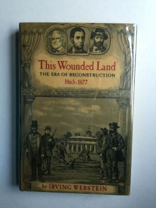 This Wounded Land The Era of Reconstruction 1865-1877. Irving Werstein