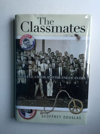 The Classmates Privilege, Chaos, and the End of an Era. Geoffrey Douglas