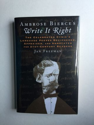 Ambrose Bierce's Write It Right The Celebrated Cynic's Language Peeves Deciphered, Appraised, and...