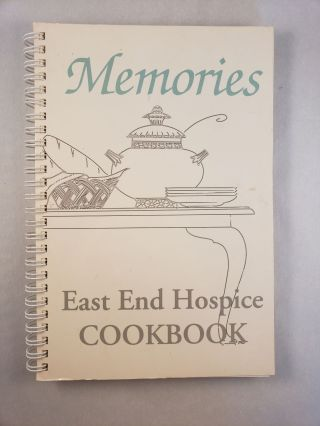 Memories East End Hospice Cookbook. Liz Max, Sandy Strebel and, Sue Carlson Jeanne Wallet,...