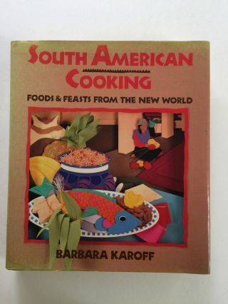South American Cooking Foods and Feasts from the New World. Barbara and Karoff, Earl Thollander