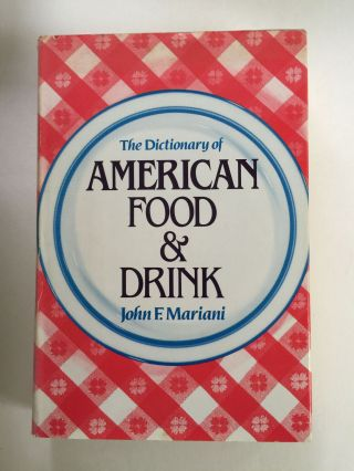 The Dictionary Of American Food & Drink. John F. Mariani