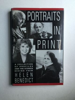 Portraits in Print A Collection of Profiles and the Stories Behind Them. Helen Benedict
