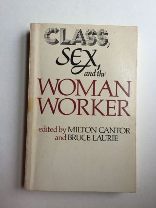 Class, Sex, and the Woman Worker. Milton Cantor, Bruce Laurie.