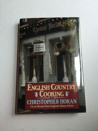English Country Cooking Classic Recipes From England's Homes & Pubs. Christopher Horan