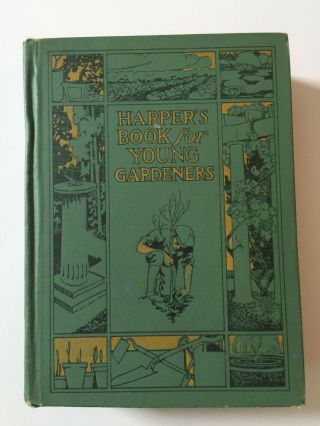 Harper's Book For Young Gardeners How To Make The Best Use Of A Little Land. A. Hyatt Verrill