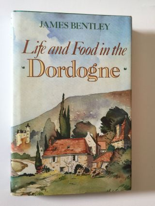 Life and Food in the Dordogne. James Bentley.