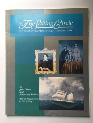 The Sailing Circle 19th Century Seafaring Women From New York. Joan Druett, Mary Anne Wallace,...