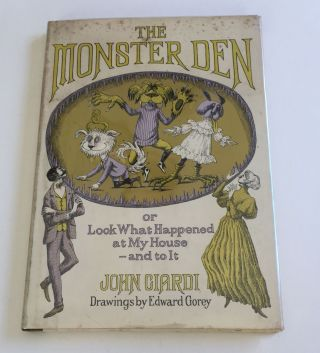 The Monster Den or Look What Happened at My House and to It. John and Ciardi, Edward Gorey