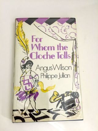 For Whom The Cloche Tolls A Scrap-Book of the Twenties. Angus Wilson, Philippe Jullian.