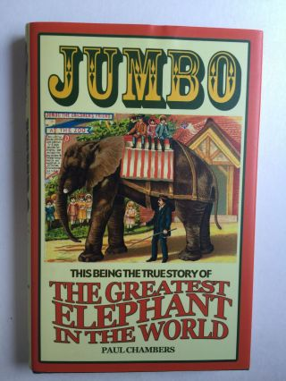 Jumbo The Greatest Elephant in the World. Paul Chambers