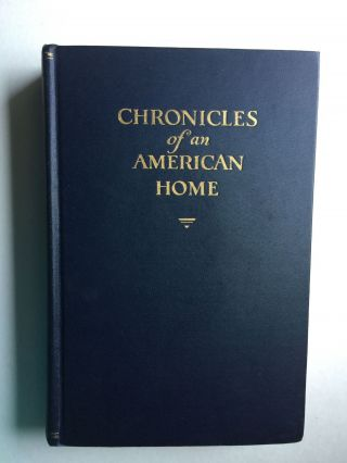Chronicles of an American Home: Hillside (Wyoming New York) and Its Family: 1858-1928. Lydia Coonley and Ward, Waldo R. Browne.