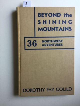 Beyond the Shining Mountains. Dorothy Fay Gould.