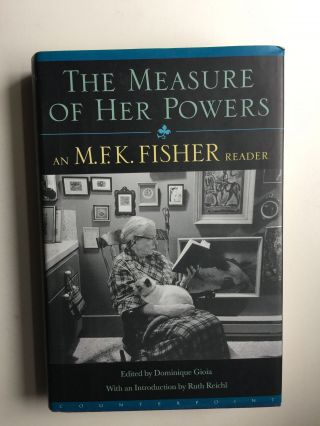 The Measure of Her Powers An M.F.K. Fisher Reader. M. F. K. and Fisher, Gominique Gioia.