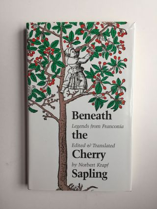 Beneath the Cherry Sapling Legends from Franconia. Norbert Krapf.