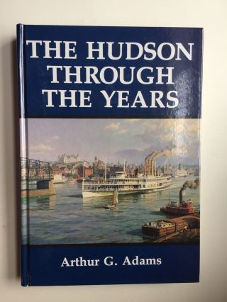 The Hudson Through The Years. Arthur Adams