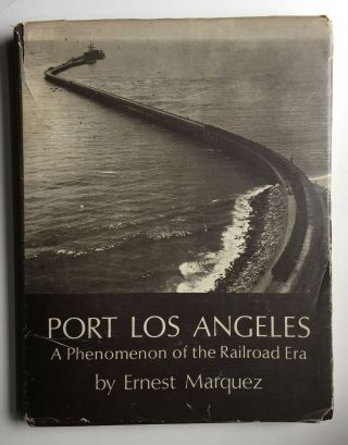 Port Los Angeles A Phenomenon of the Railroad Era. Ernest Marquez.