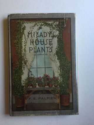 Milady's House Plants The Complete Instructor and Guide To Success With Flowers and Plants In The...
