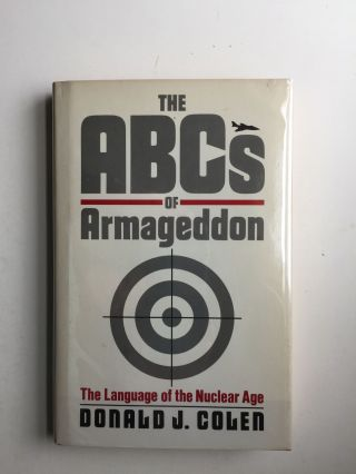 The ABCs of Armageddon The Language of the Nuclear Age. Donald J. Colen