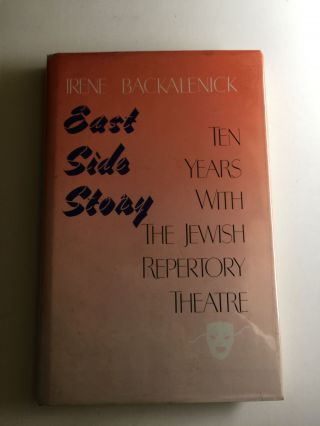 East Side Story: Ten Years with the Jewish Repertory Theatre. Irene Backalenick