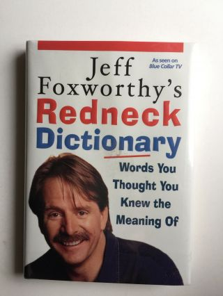 Jeff Foxworthy's Redneck Dictionary: Words You Thought You Knew the Meaning Of. Jeff Foxworthy,...