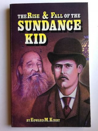 The Rise and Fall of the Sundance Kid. Edward M. Kirby