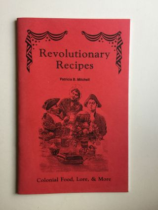 Revolutionary Recipes Colonial Food, Lore, & More. Patricia Mitchell
