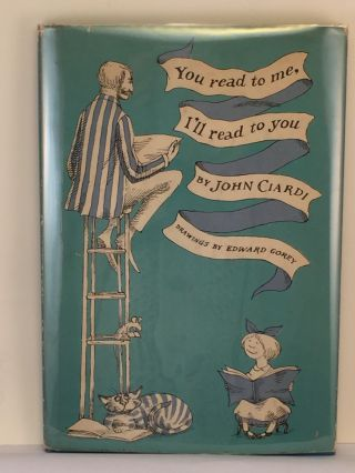 You read to me, I'll read to you. John and Ciardi, Edward Gorey