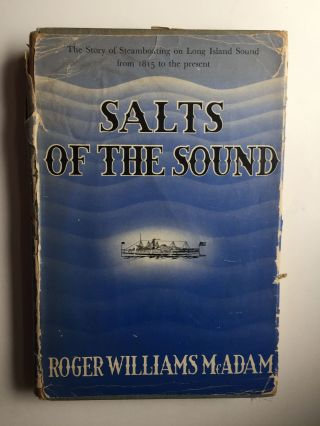 Salts of the Sound: the Story of Steamboating on Long Island Sound From 1815 to Present. Roger...