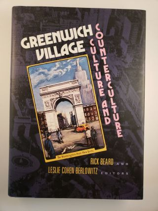 Greenwich Village: Culture and Counterculture. Rick Beard, Leslie Cohen Berlowitz