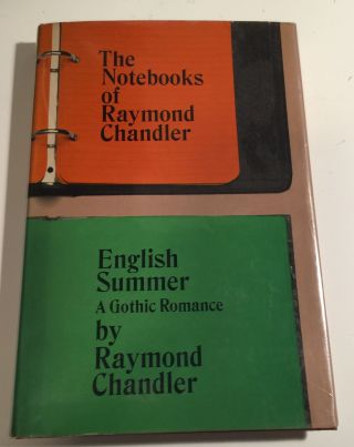 The Notebooks of Raymond Chandler and English Summer A Gothic Romance. Raymond and Chandler,...