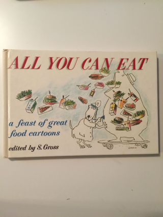 All You Can Eat a feast of great food cartoons. S. Gross