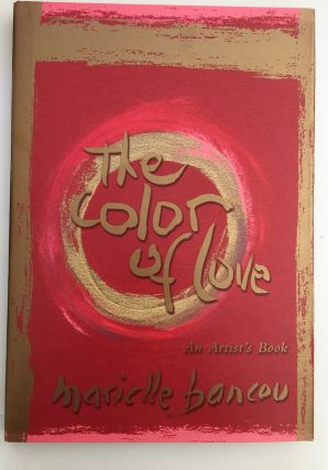The Color Of Love: An Artist's Book of Poetry and Passion: Moving Through The World Selections and Paintings